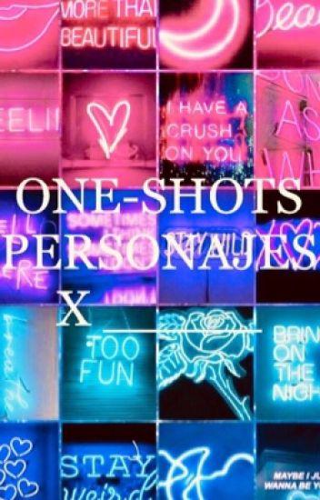 One-shots personajes x _____
