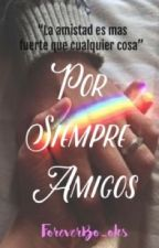 Por siempre Amigos by ForeverBo_oks