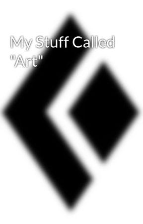 "My Stuff Called ""Art"" by KingDonte"