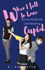 When I Fell In Love But He Made Me Like Needing Cupid by Dashcube