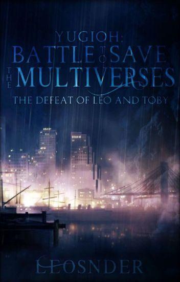 yugioh battle to safe the multiverse - Leo Snder - Wattpad