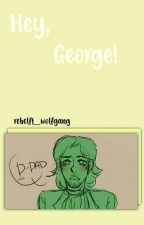 ❝ Hey, George! ❞ ┊Hamilton & Washington Fic. by EM0ALC0H0LIC
