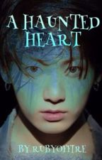 A Haunted Heart (A BTS Jungkook FanFic) by RubyOfFire