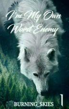 I'm My Own Worst Enemy (Boy x Boy) UNDER EDIT by Burning_skies