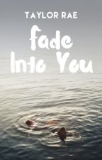 Fade Into You | On Hold by moonraess
