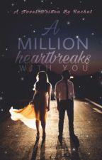 A Million Heartbreaks With You  by -racheI