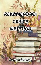 Rekomendasi Cerita Wattpad by mutmainahmel_