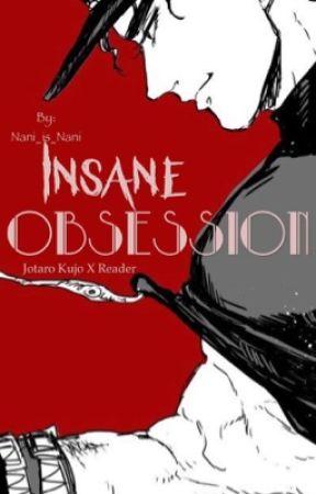 Insane Obsession (Jotaro x Reader) by Nani_is_Nani