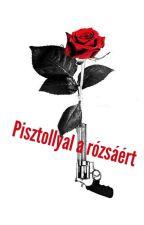 Pisztollyal a rózsáért by BoglrkaSchmidt