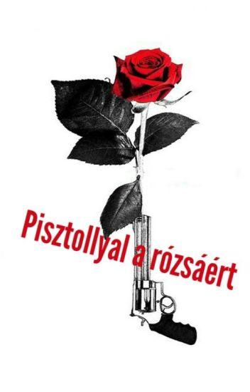 Pisztollyal a rózsáért
