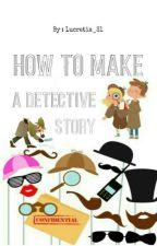 Membuat Cerita Detektif? by Lucretia_31