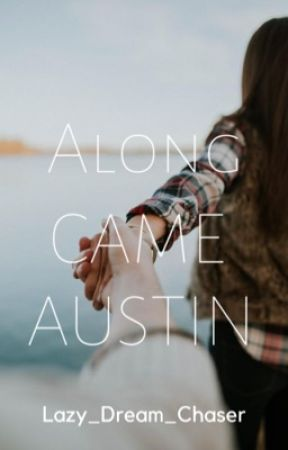 Along Came Austin by Lazy_Dream_Chaser