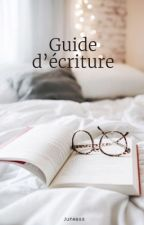 Guide d'écriture  - TERMINÉE  by You_Need_Help