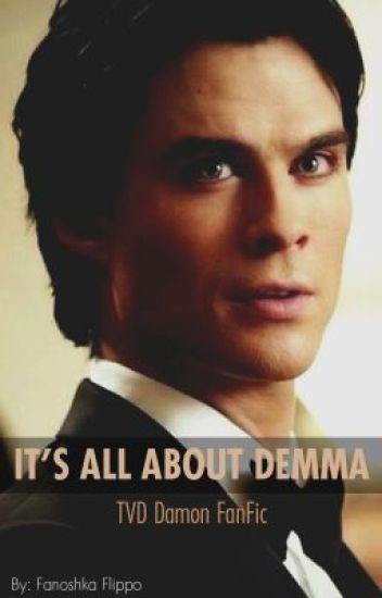 It's All About Demma (TVD Damon Salvatore FanFic)