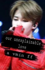 our unexplainable love [a vmin fanfic] by vminature