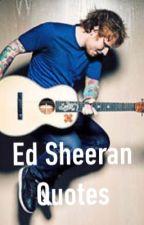 Ed Sheeran Quotes❤️😜 by tomhollandbae42