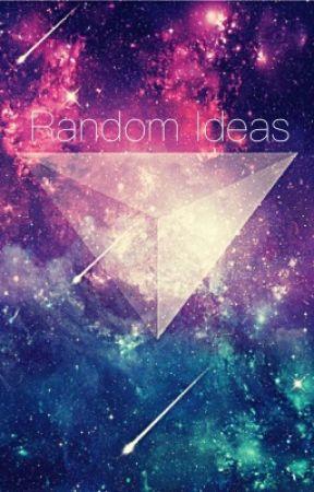 Random ideas  by LydiaWolf_YT