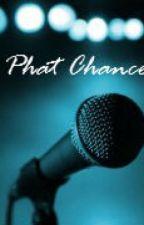 Phat Chance by OtrinBaibe