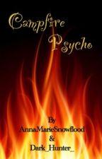 Campfire Psycho by AnnaMarieSnowflood