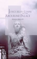 Justice Mari Lynne and the Abourine Palace by MariaMickles
