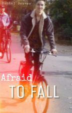 Afraid To Fall || Daniel Seavey by lunycole