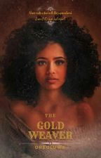 The Gold Weaver by 0reoluwaWrites