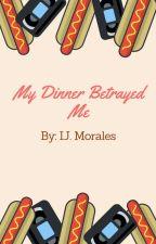 My Dinner Betrayed Me by IJMorales