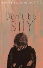 Don't be Shy ✓  by Avylinn