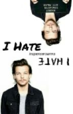 I hate.//Louis Tomlinson (#Wattys2015) by invisibleforu