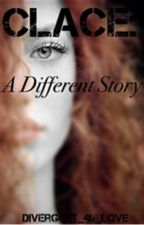 Clace : a different story by divergent_46_love