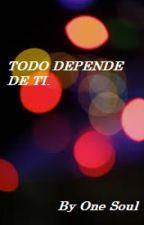TODO DEPENDE DE TI. by oneAgm94