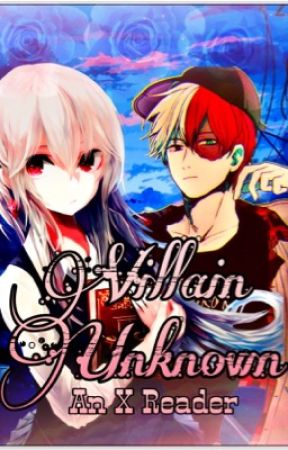 Villain Unknown ||Shouto Todoroki x Reader|| - C a f e - Wattpad