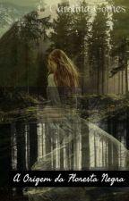 A Origem da Floresta Negra by Malina_jesseyjoy