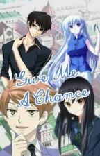 Give me a Chance (Ouran Host Club fan fiction) by MonaaUzumaki