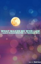 What makes me who I am ( Leah Clearwater X female oc) by gifted-girl