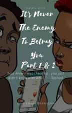 Its Never The Enemy To Betray You Part 1.  by dariennebranigan