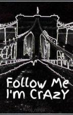Follow Me I'm CrAzY by oj_ninja