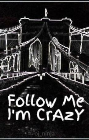 Follow Me I'm CrAzY by oj_ninja