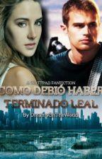(Actualmente en edición) Como debió terminar Leal (Divergent fanfiction) by DreamsOnTheWorld