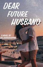Dear Future Husband  by RavenclawMaven1198