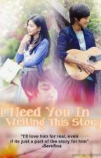 I Need You In Writing This Story.. by IWasTooLate