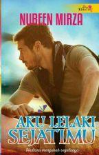 AKU LELAKI SEJATIMU  (PUBLISHED) by NureenMirza