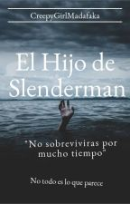 El Hijo de Slenderman  by CreepyGirlMadafaka