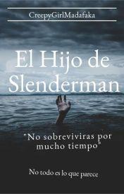 El Hijo de Slenderman ~EDITADA~