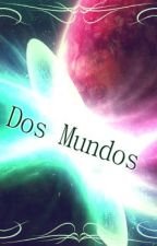 Dos mundos by Fernanda_ARMY12