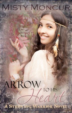 Arrow to His Heart (#4) by MistyMoncur