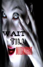 Wait till Midnight. (Collection of horror short stories) by PratyayHalder