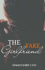The Fake Girlfriend  by unwantedwriter1996