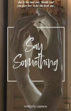 say something #Wattys2019 by yupiness