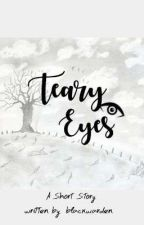 Teary Eyes(A Short Story)  by blackwarden